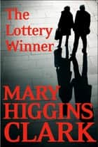 The Lottery Winner ebook by Mary Higgins Clark