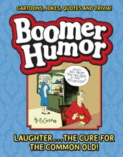 Boomer Humor - Cartoons, Jokes, Quotes and Trivia! ebook by Ed Fischer