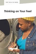 Thinking on Your Feet ebook by Linda Kita-Bradley