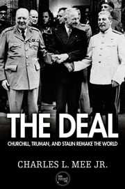 The Deal: Churchill, Truman, and Stalin Remake the World ebook by Charles L. Mee Jr.