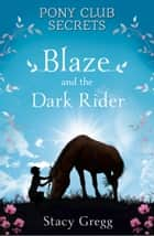 Blaze and the Dark Rider (Pony Club Secrets, Book 2) eBook by Stacy Gregg