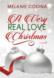 A Very Real Love Christmas - The Real Love Series ebook by Melanie Codina