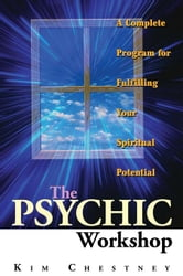 The Psychic Workshop: A Complete Program for Fulfilling Your Spiritual Potential ebook by Chestney, Kim