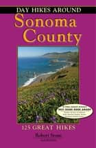 Day Hikes Around Sonoma County ebook by Robert Stone