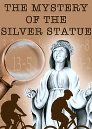 The Mystery of the Silver Statue ebook by Raymond C. Perkins Jr
