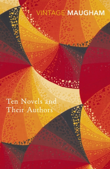 Ten Novels And Their Authors ebook by W. Somerset Maugham