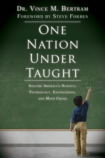 One Nation Under Taught - Solving America's Science, Technology, Engineering, and Math Crisis ebook by Dr. Vince M. Bertram