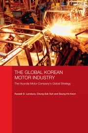 The Global Korean Motor Industry - The Hyundai Motor Company's Global Strategy ebook by Russell D. Lansbury,Chung-Sok Suh,Seung-Ho Kwon