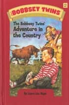 Bobbsey Twins 02: The Bobbsey Twins' Adventure in the Country eBook by Laura Lee Hope