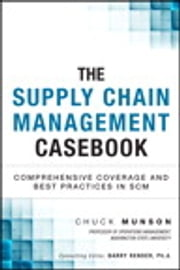 The Supply Chain Management Casebook - Comprehensive Coverage and Best Practices in SCM ebook by Chuck Munson