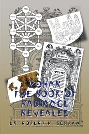 Zohar - The Book of Radiance Revealed ebook by Dr. Robert H. Schram