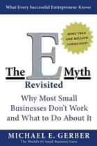 The E-Myth Revisited - Why Most Small Businesses Don't Work and What to Do About It ebook by Michael E. Gerber