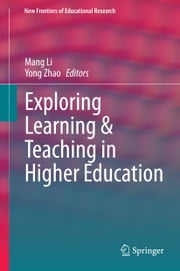Exploring Learning & Teaching in Higher Education ebook by Yong Zhao,Mang Li