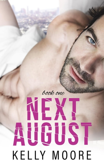 Next August - Next August Series, #1 ebook by Kelly Moore