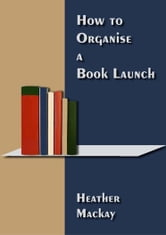 How to Hold a Book Launch ebook by Heather Mackay