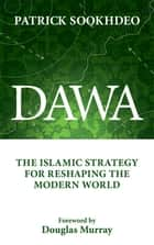 Dawa - The Islamic Strategy for Reshaping the Modern World ebook by Patrick Sookhdeo, Douglas Murray