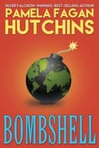 Bombshell - A What Doesn't Kill You World Romantic Mystery ebook by Pamela Fagan Hutchins