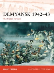 Demyansk 1942-43 - The frozen fortress ebook by Robert Forczyk,Peter Dennis