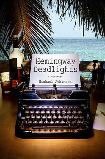 Hemingway Deadlights - A Mystery eBook by Michael Atkinson