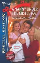 A Nanny Under the Mistletoe ebook by Teresa Southwick