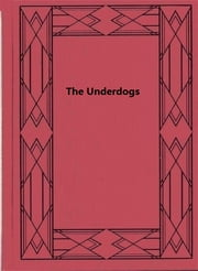 The Underdogs - A Novel of the Mexican Revolution ebook by Mariano Azuela
