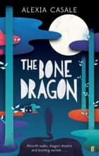 The Bone Dragon ebook by Alexia Casale