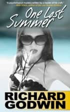 One Lost Summer ebook by Richard Godwin