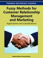 Fuzzy Methods for Customer Relationship Management and Marketing ebook by Andreas Meier,Laurent Donzé