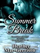 Summer Break ebook by Heather Mar-Gerrison