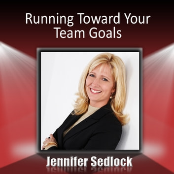 Running Toward Your Team Goals audiobook by Jennifer Sedlock
