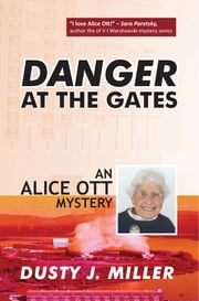 Danger at the Gates - An Alice Ott Mystery ebook by Dusty Miller