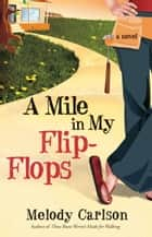 A Mile in My Flip-Flops - A Novel ebook by Melody Carlson