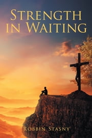 Strength in Waiting ebook by Robbin Stasny