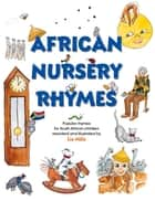 African Nursery Rhymes - Popular rhymes for South African children reworked and and adapted for South African children. ebook by Liz Mills