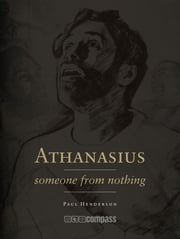 Athanasius - someone from nothing ebook by Paul Henderson,Thomas Gibbs