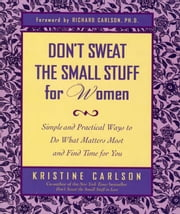 Don't Sweat the Small Stuff for Women - Simple and Practical Ways to Do What Matters Most and Find Time for You ebook by Kristine Carlson,Richard Carlson