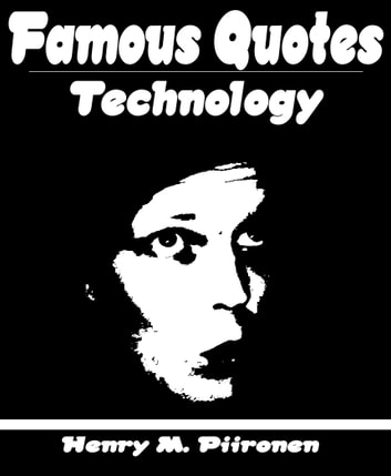 Famous Quotes on Technology ebook by Henry M. Piironen