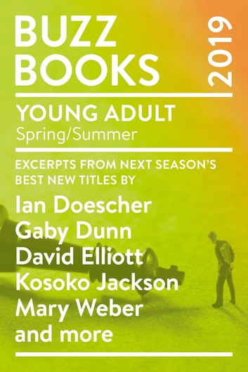 Buzz Books 2019: Young Adult Spring/Summer - Excerpts from next season's best new titles by Ian Doescher, Gaby Dunn, David Elliott, Kosoko Jackson, Mary Weber and more ebook by Publishers Lunch