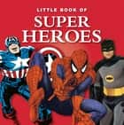 Little Book of Super Heroes ebook by Michael Heatley