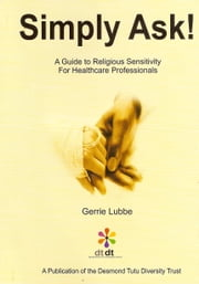 Simply Ask. A Guide to Religious Sensitivity for Healthcare Professionals. ebook by Gerrie Lubbe