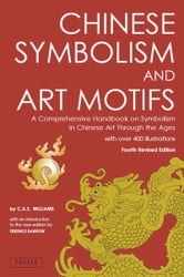Chinese Symbolism and Art Motifs - A Comprehensive Handbook on Symbolism in Chinese Art through the Ages ebook by Charles Alfred Speed Williams