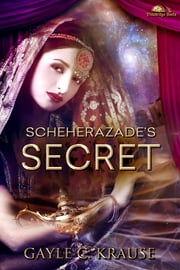 Scheherazade's Secret ebook by Gayle C. Krause