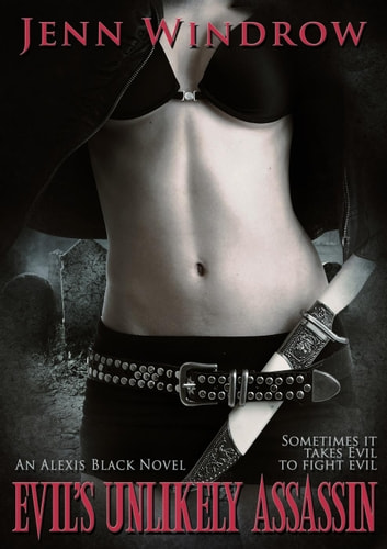 Evil's Unlikely Assassin - An Alexis Black Novel ebook by Jenn Windrow
