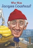 Who Was Jacques Cousteau? ebook by Nico Medina, Dede Putra, Who HQ