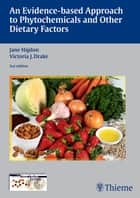 Evidence-Based Approach to Phytochemicals and Other Dietary Factors ebook by Jane Higdon, Victoria J. Drake