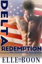 Delta Redemption, SEAL Team Phantom - SEAL Team Phantom Series, #6 ebook by Elle Boon