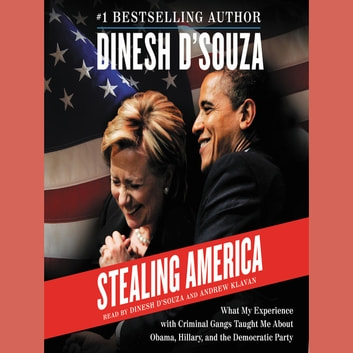 Stealing America - What My Experience with Criminal Gangs Taught Me About Obama, Hillary, and the Democratic Party audiobook by Dinesh D'Souza