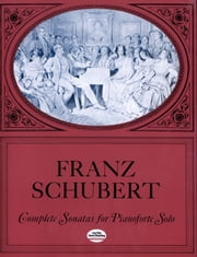 Complete Sonatas for Pianoforte Solo ebook by Franz Schubert