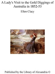 A Lady's Visit to The Gold Diggings of Australia in 1852-53 ebook by Ellen Clacy