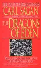 Dragons of Eden - Speculations on the Evolution of Human Intelligence ebook by Carl Sagan